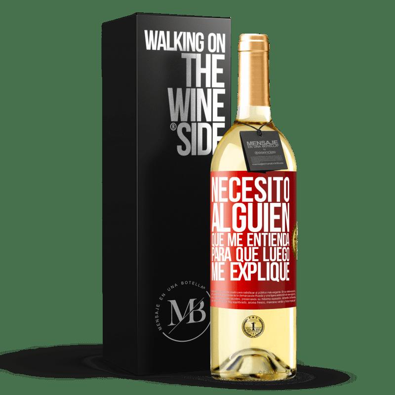 24,95 € Envoi gratuit | Vin blanc Édition WHITE J'ai besoin de quelqu'un pour me comprendre ... Pour expliquer plus tard Étiquette Rouge. Étiquette personnalisable Vin jeune Récolte 2020 Verdejo