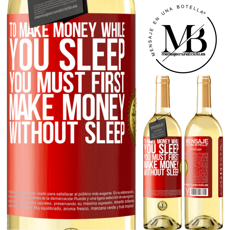 24,95 € Free Shipping | White Wine WHITE Edition To make money while you sleep, you must first make money without sleep Red Label. Customizable label Young wine Harvest 2020 Verdejo