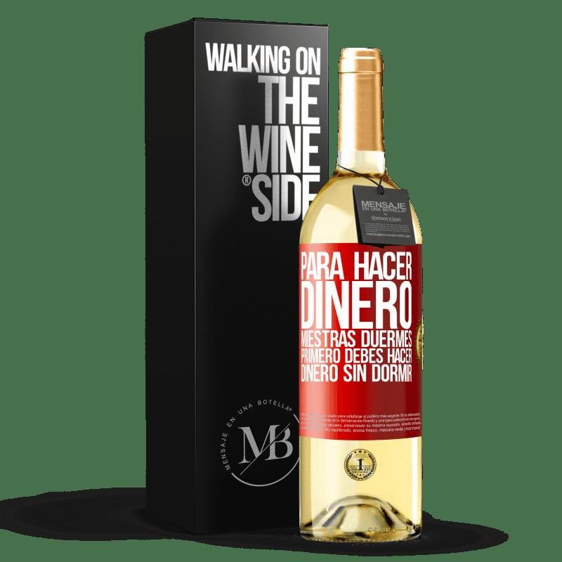 24,95 € Envoi gratuit   Vin blanc Édition WHITE Pour gagner de l'argent pendant que vous dormez, vous devez d'abord gagner de l'argent sans dormir Étiquette Rouge. Étiquette personnalisable Vin jeune Récolte 2020 Verdejo