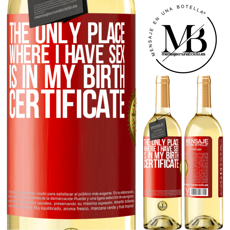 24,95 € Free Shipping | White Wine WHITE Edition The only place where I have sex is in my birth certificate Red Label. Customizable label Young wine Harvest 2020 Verdejo