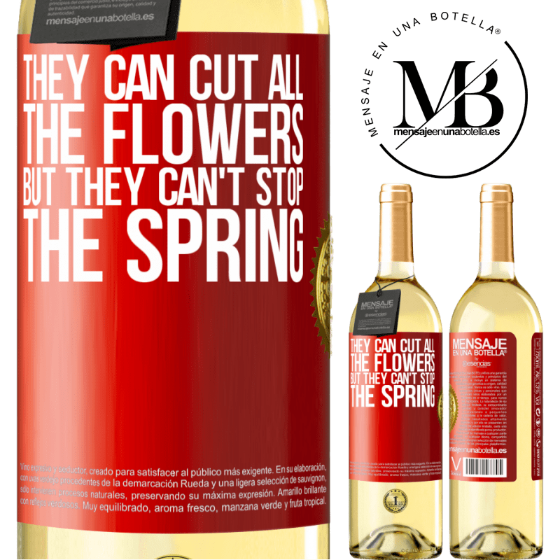 24,95 € Free Shipping | White Wine WHITE Edition They can cut all the flowers, but they can't stop the spring Red Label. Customizable label Young wine Harvest 2020 Verdejo