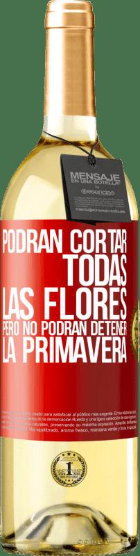 24,95 € Envío gratis | Vino Blanco Edición WHITE Podrán cortar todas las flores, pero no podrán detener la primavera Etiqueta Roja. Etiqueta personalizable Vino joven Cosecha 2020 Verdejo