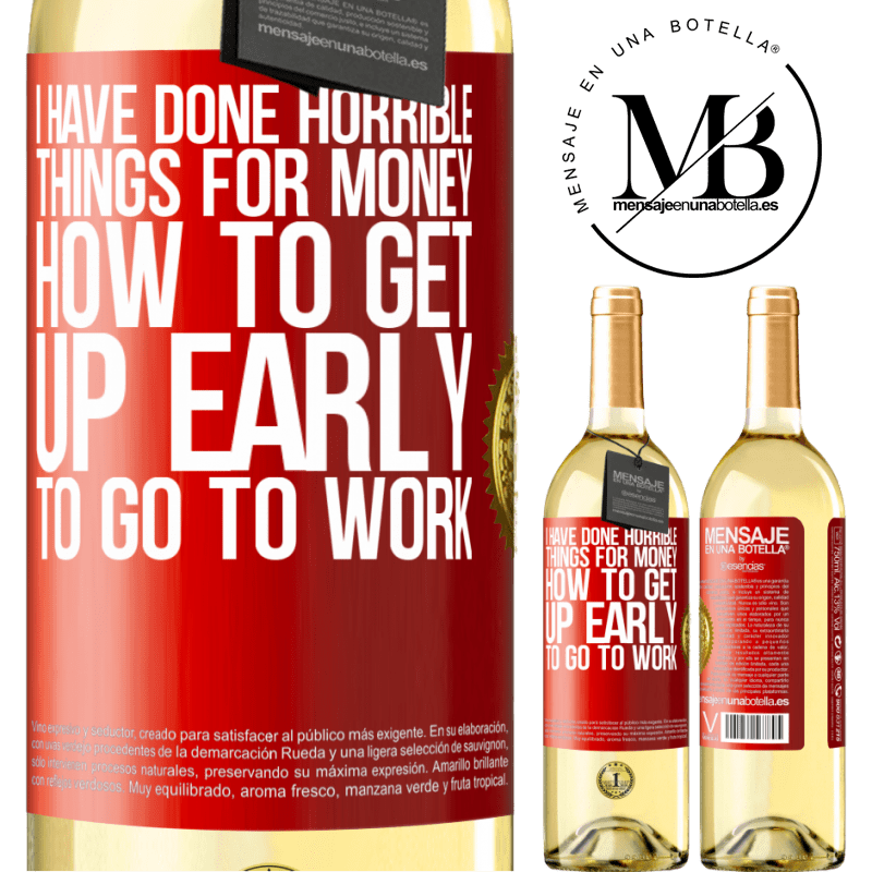 24,95 € Free Shipping | White Wine WHITE Edition I have done horrible things for money. How to get up early to go to work Red Label. Customizable label Young wine Harvest 2020 Verdejo