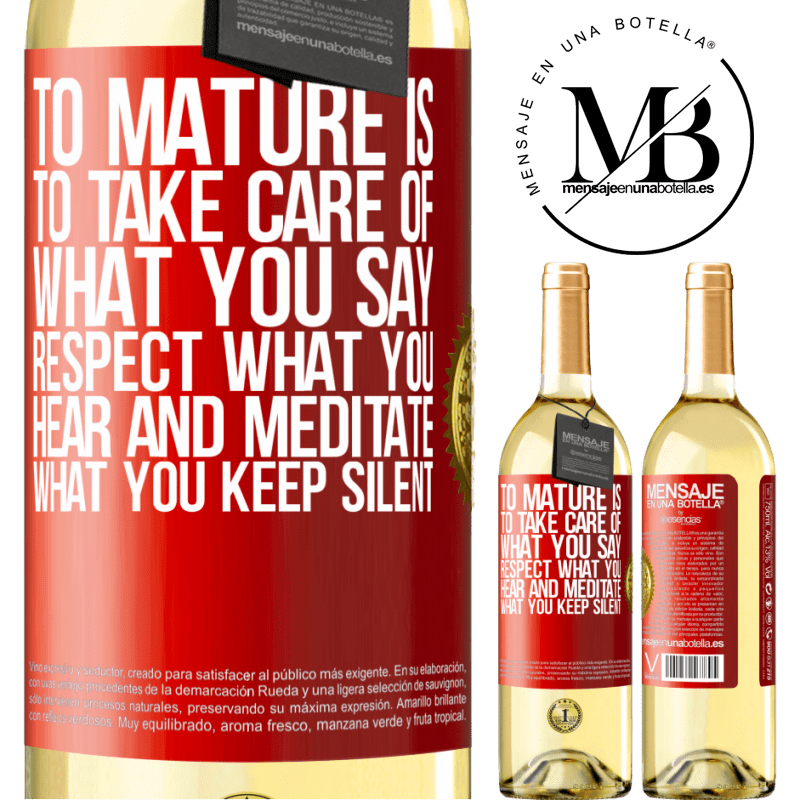 24,95 € Free Shipping   White Wine WHITE Edition To mature is to take care of what you say, respect what you hear and meditate what you keep silent Red Label. Customizable label Young wine Harvest 2020 Verdejo