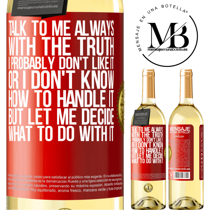 24,95 € Free Shipping   White Wine WHITE Edition Talk to me always with the truth. I probably don't like it, or I don't know how to handle it, but let me decide what to do Red Label. Customizable label Young wine Harvest 2020 Verdejo