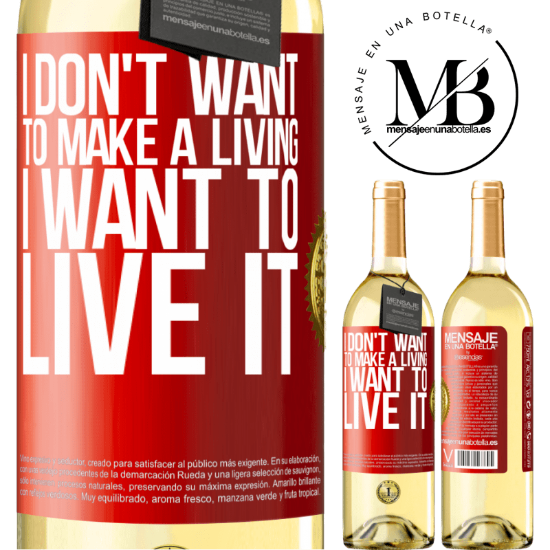 24,95 € Free Shipping | White Wine WHITE Edition I don't want to make a living, I want to live it Red Label. Customizable label Young wine Harvest 2020 Verdejo