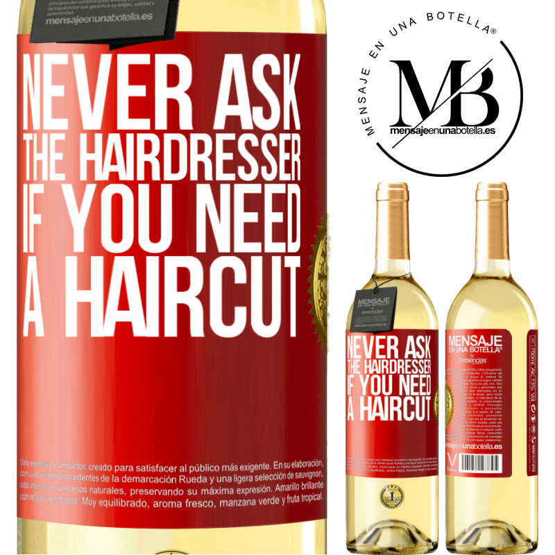 24,95 € Free Shipping   White Wine WHITE Edition Never ask the hairdresser if you need a haircut Red Label. Customizable label Young wine Harvest 2020 Verdejo