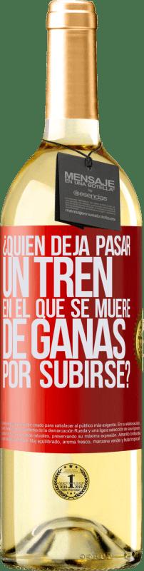 24,95 € Envío gratis   Vino Blanco Edición WHITE ¿Quién deja pasar un tren en el que se muere de ganas por subirse? Etiqueta Roja. Etiqueta personalizable Vino joven Cosecha 2020 Verdejo