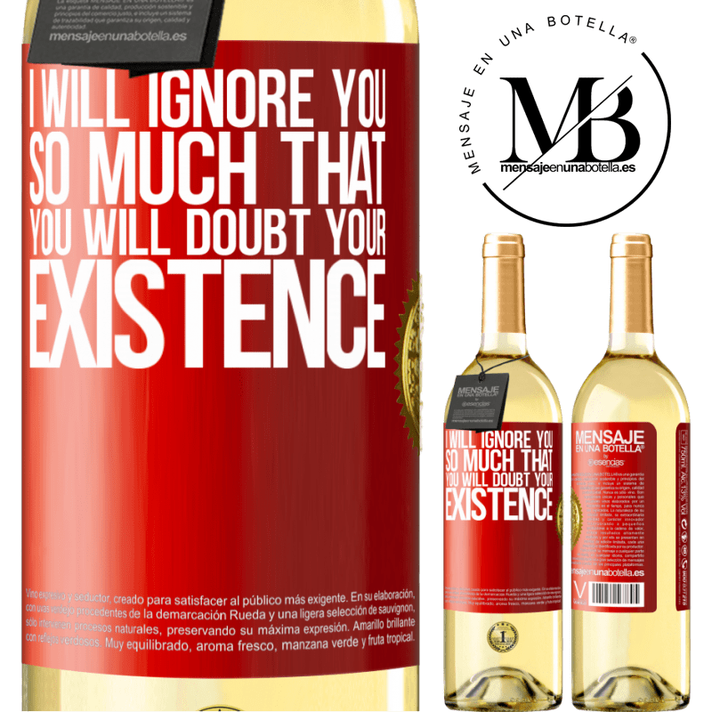 24,95 € Free Shipping | White Wine WHITE Edition I will ignore you so much that you will doubt your existence Red Label. Customizable label Young wine Harvest 2020 Verdejo