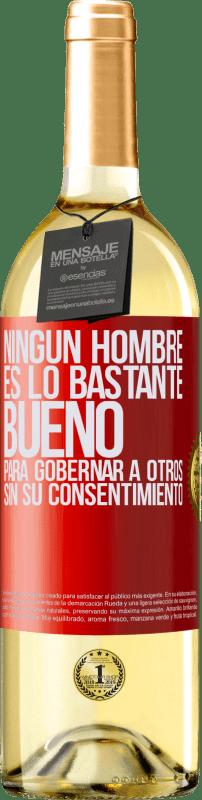 24,95 € Envío gratis | Vino Blanco Edición WHITE Ningún hombre es lo bastante bueno para gobernar a otros sin su consentimiento Etiqueta Roja. Etiqueta personalizable Vino joven Cosecha 2020 Verdejo