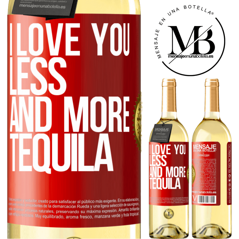 24,95 € Free Shipping | White Wine WHITE Edition I love you less and more tequila Red Label. Customizable label Young wine Harvest 2020 Verdejo