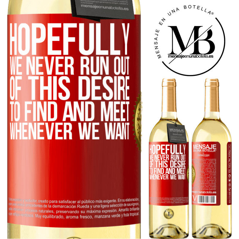 24,95 € Free Shipping | White Wine WHITE Edition Hopefully we never run out of this desire to find and meet whenever we want Red Label. Customizable label Young wine Harvest 2020 Verdejo