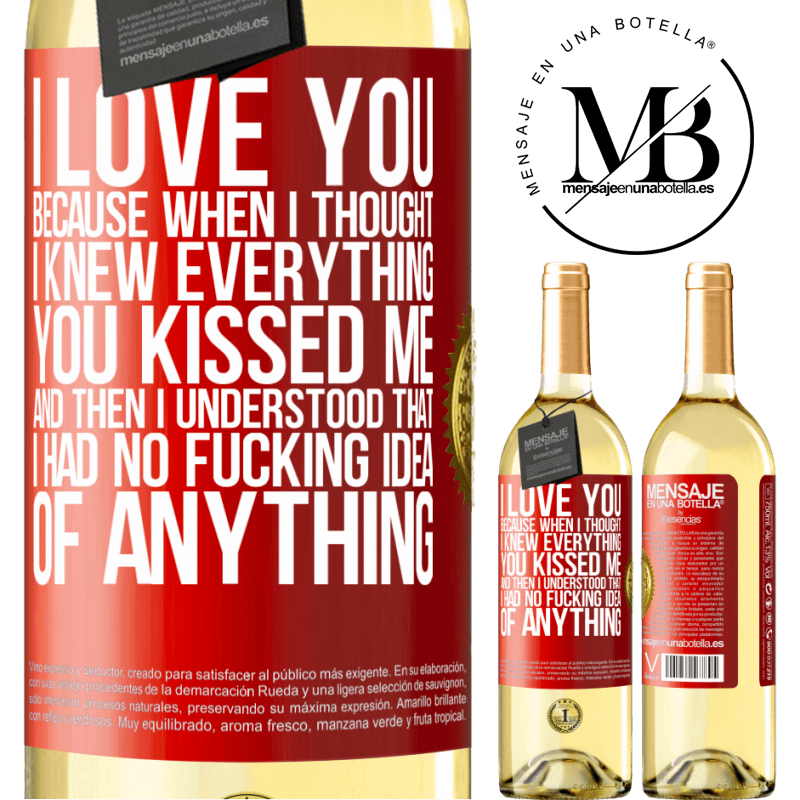 24,95 € Free Shipping   White Wine WHITE Edition I LOVE YOU Because when I thought I knew everything you kissed me. And then I understood that I had no fucking idea of Red Label. Customizable label Young wine Harvest 2020 Verdejo