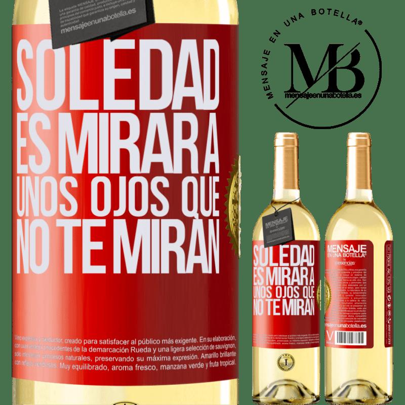 24,95 € Envío gratis | Vino Blanco Edición WHITE La soledad es mirar a unos ojos que no te miran Etiqueta Roja. Etiqueta personalizable Vino joven Cosecha 2020 Verdejo