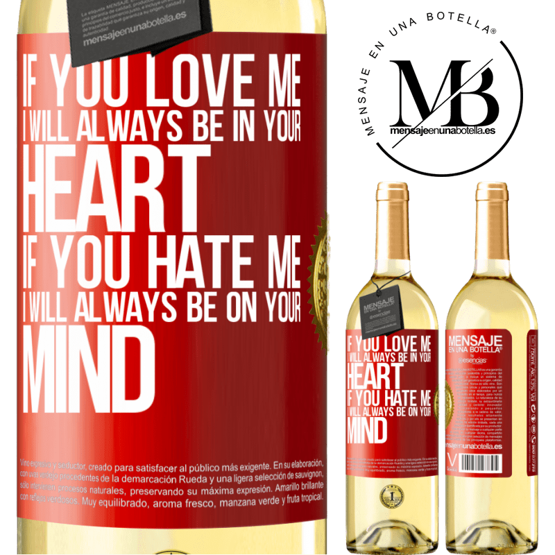 24,95 € Free Shipping | White Wine WHITE Edition If you love me, I will always be in your heart. If you hate me, I will always be on your mind Red Label. Customizable label Young wine Harvest 2020 Verdejo