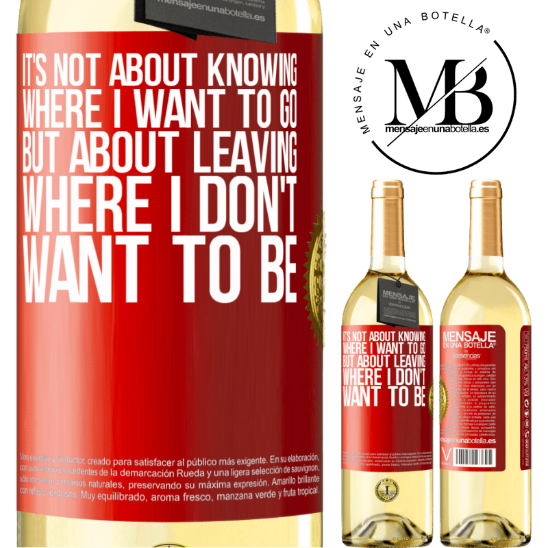 24,95 € Free Shipping   White Wine WHITE Edition It's not about knowing where I want to go, but about leaving where I don't want to be Red Label. Customizable label Young wine Harvest 2020 Verdejo