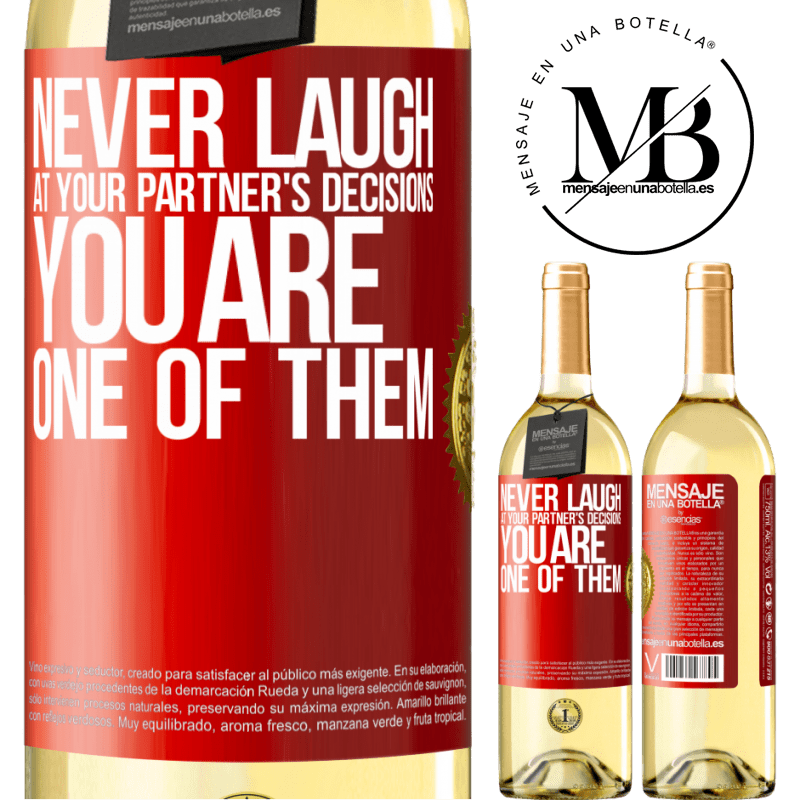 24,95 € Free Shipping | White Wine WHITE Edition Never laugh at your partner's decisions. You are one of them Red Label. Customizable label Young wine Harvest 2020 Verdejo