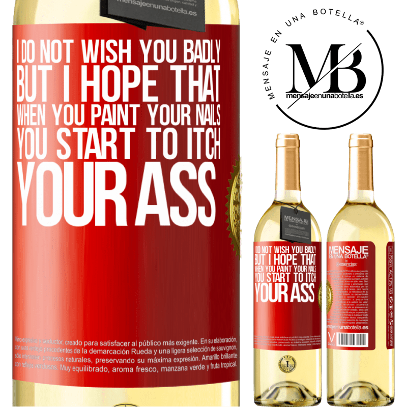 24,95 € Free Shipping   White Wine WHITE Edition I do not wish you badly, but I hope that when you paint your nails you start to itch your ass Red Label. Customizable label Young wine Harvest 2020 Verdejo