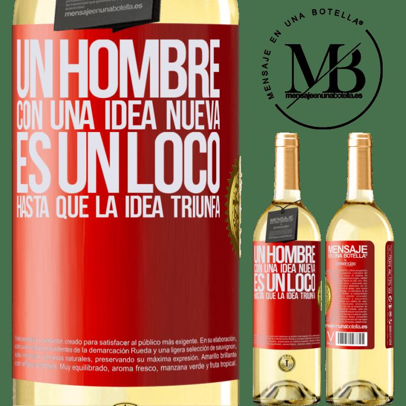 24,95 € Envío gratis | Vino Blanco Edición WHITE Un hombre con una idea nueva es un loco hasta que la idea triunfa Etiqueta Roja. Etiqueta personalizable Vino joven Cosecha 2020 Verdejo