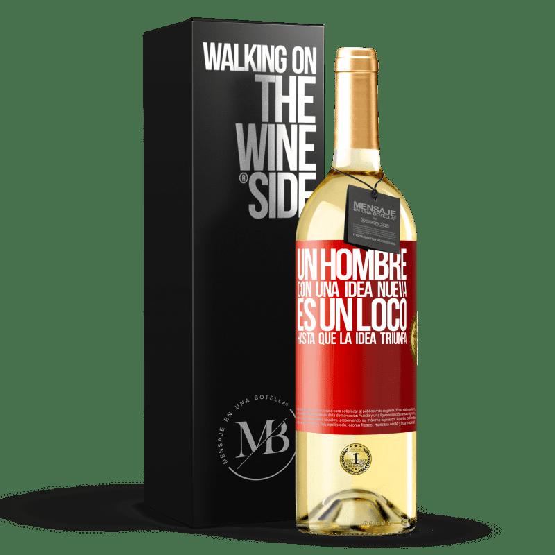 24,95 € Envoi gratuit | Vin blanc Édition WHITE Un homme avec une nouvelle idée est fou jusqu'à ce que l'idée triomphe Étiquette Rouge. Étiquette personnalisable Vin jeune Récolte 2020 Verdejo