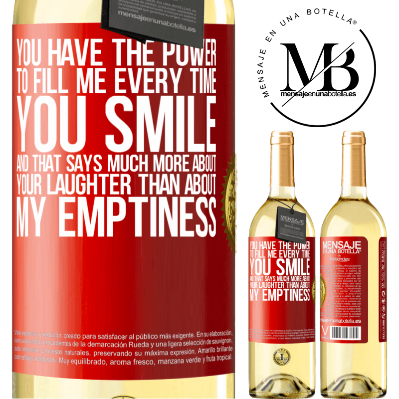 24,95 € Free Shipping | White Wine WHITE Edition You have the power to fill me every time you smile, and that says much more about your laughter than about my emptiness Red Label. Customizable label Young wine Harvest 2020 Verdejo
