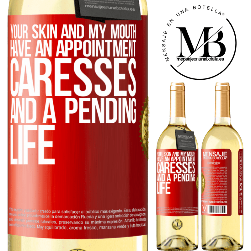 24,95 € Free Shipping | White Wine WHITE Edition Your skin and my mouth have an appointment, caresses, and a pending life Red Label. Customizable label Young wine Harvest 2020 Verdejo
