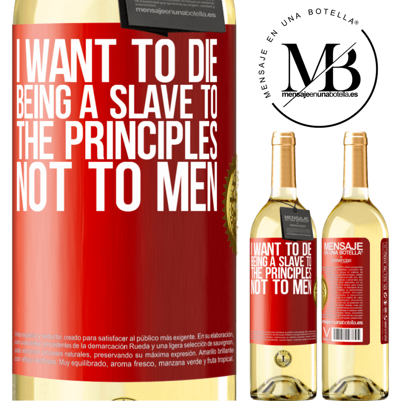 24,95 € Free Shipping | White Wine WHITE Edition I want to die being a slave to the principles, not to men Red Label. Customizable label Young wine Harvest 2020 Verdejo