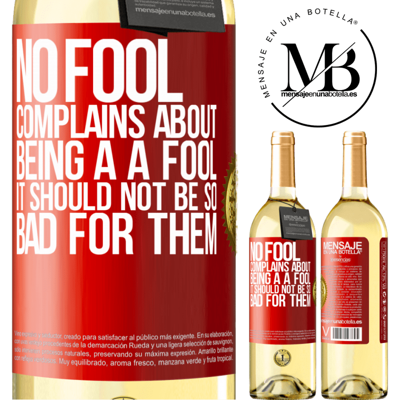 24,95 € Free Shipping | White Wine WHITE Edition No fool complains about being a a fool. It should not be so bad for them Red Label. Customizable label Young wine Harvest 2020 Verdejo