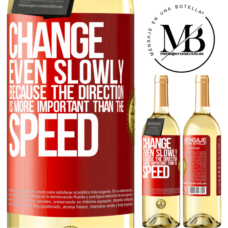 24,95 € Free Shipping | White Wine WHITE Edition Change, even slowly, because the direction is more important than the speed Red Label. Customizable label Young wine Harvest 2020 Verdejo