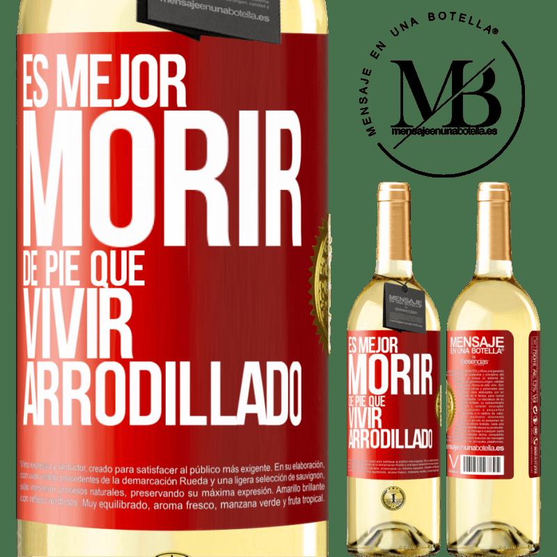 24,95 € Envío gratis | Vino Blanco Edición WHITE Es mejor morir de pie que vivir arrodillado Etiqueta Roja. Etiqueta personalizable Vino joven Cosecha 2020 Verdejo