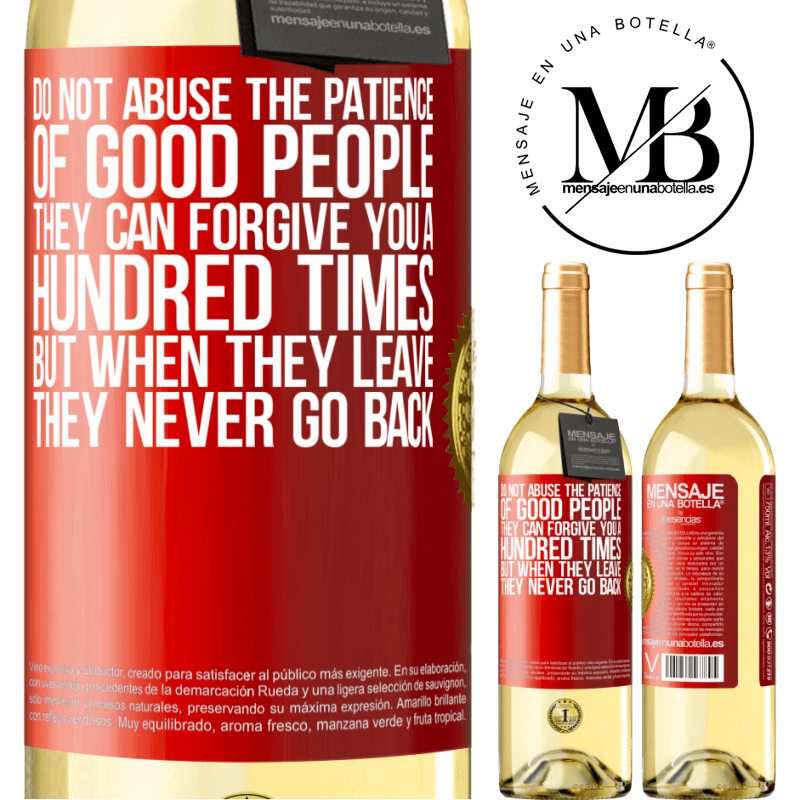 24,95 € Free Shipping | White Wine WHITE Edition Do not abuse the patience of good people. They can forgive you a hundred times, but when they leave, they never go back Red Label. Customizable label Young wine Harvest 2020 Verdejo