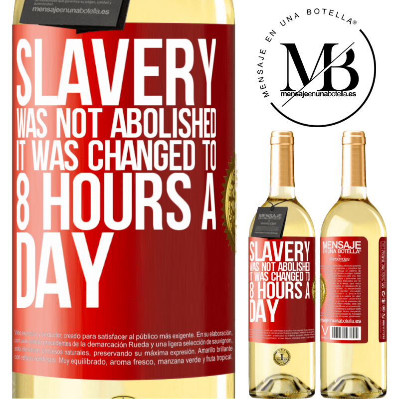 24,95 € Free Shipping | White Wine WHITE Edition Slavery was not abolished, it was changed to 8 hours a day Red Label. Customizable label Young wine Harvest 2020 Verdejo