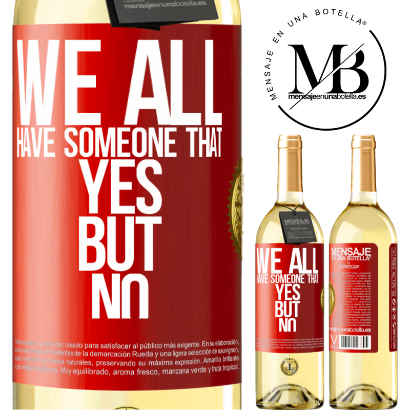 24,95 € Free Shipping | White Wine WHITE Edition We all have someone yes but no Red Label. Customizable label Young wine Harvest 2020 Verdejo