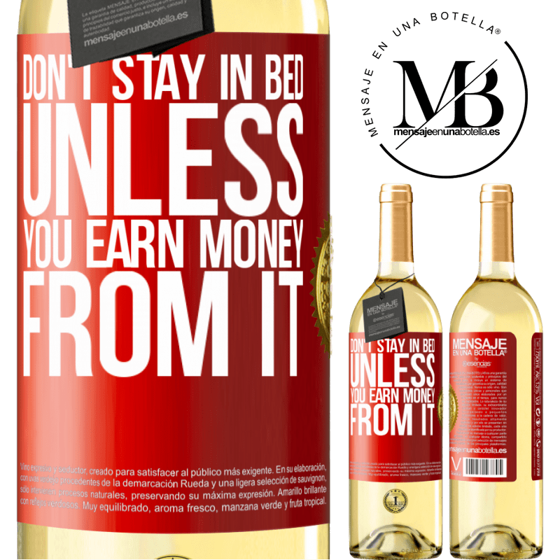 24,95 € Free Shipping | White Wine WHITE Edition Don't stay in bed unless you earn money from it Red Label. Customizable label Young wine Harvest 2020 Verdejo