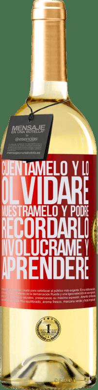 24,95 € Envío gratis | Vino Blanco Edición WHITE Cuéntamelo y lo olvidaré. Muéstramelo y podré recordarlo. Involúcrame y aprenderé Etiqueta Roja. Etiqueta personalizable Vino joven Cosecha 2020 Verdejo