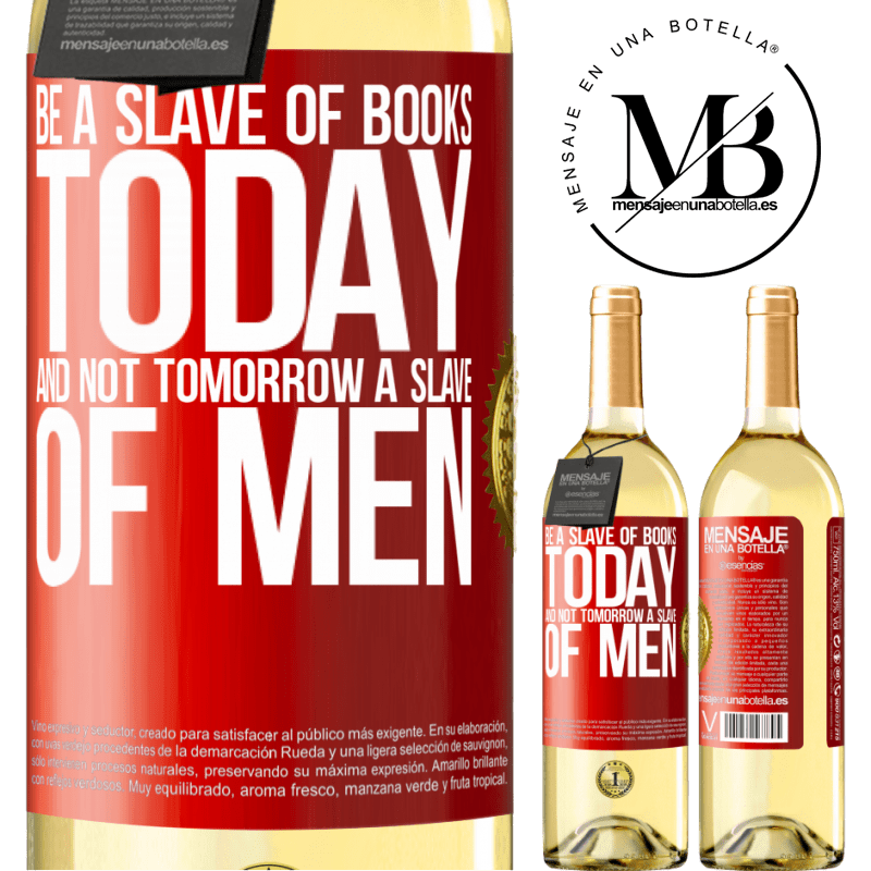 24,95 € Free Shipping | White Wine WHITE Edition Be a slave of books today and not tomorrow a slave of men Red Label. Customizable label Young wine Harvest 2020 Verdejo