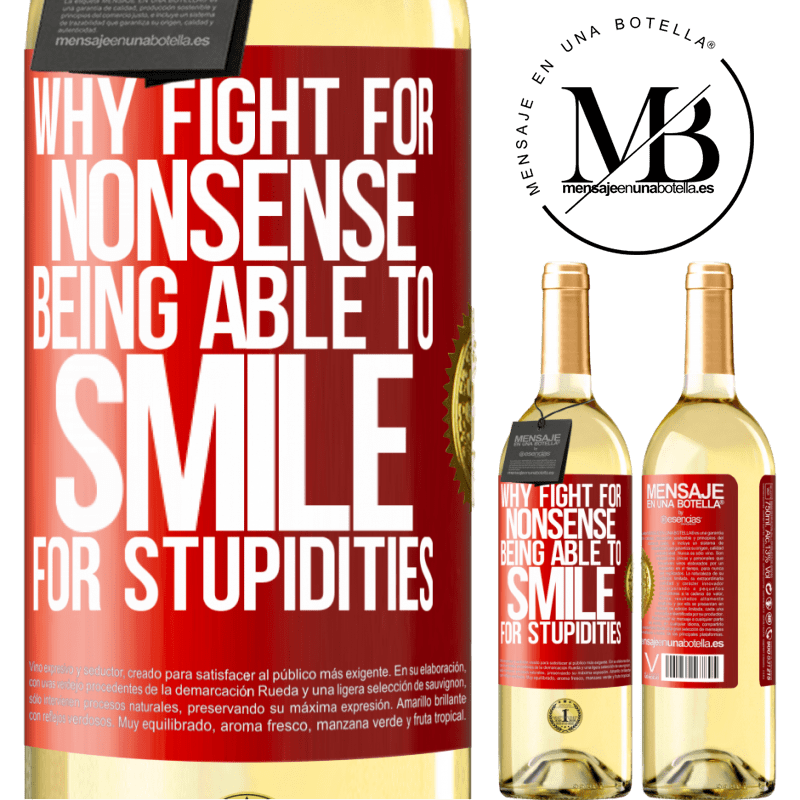 24,95 € Free Shipping   White Wine WHITE Edition Why fight for nonsense being able to smile for stupidities Red Label. Customizable label Young wine Harvest 2020 Verdejo