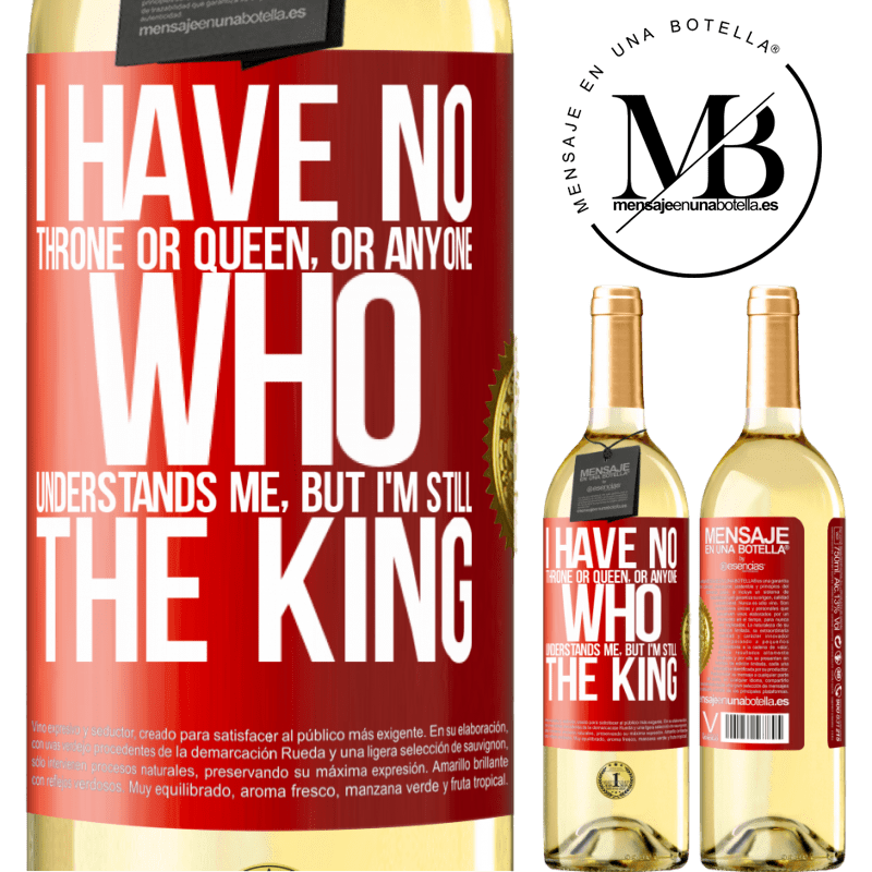 24,95 € Free Shipping | White Wine WHITE Edition I have no throne or queen, or anyone who understands me, but I'm still the king Red Label. Customizable label Young wine Harvest 2020 Verdejo