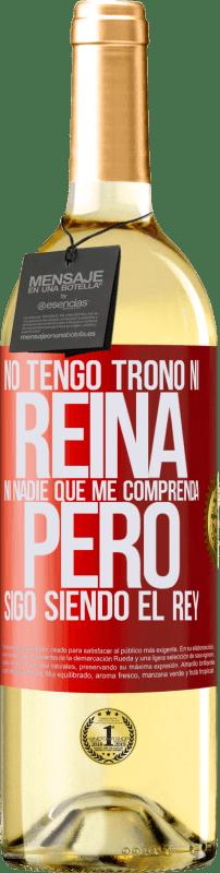 24,95 € Envío gratis | Vino Blanco Edición WHITE No tengo trono ni reina, ni nadie que me comprenda, pero sigo siendo el rey Etiqueta Roja. Etiqueta personalizable Vino joven Cosecha 2020 Verdejo