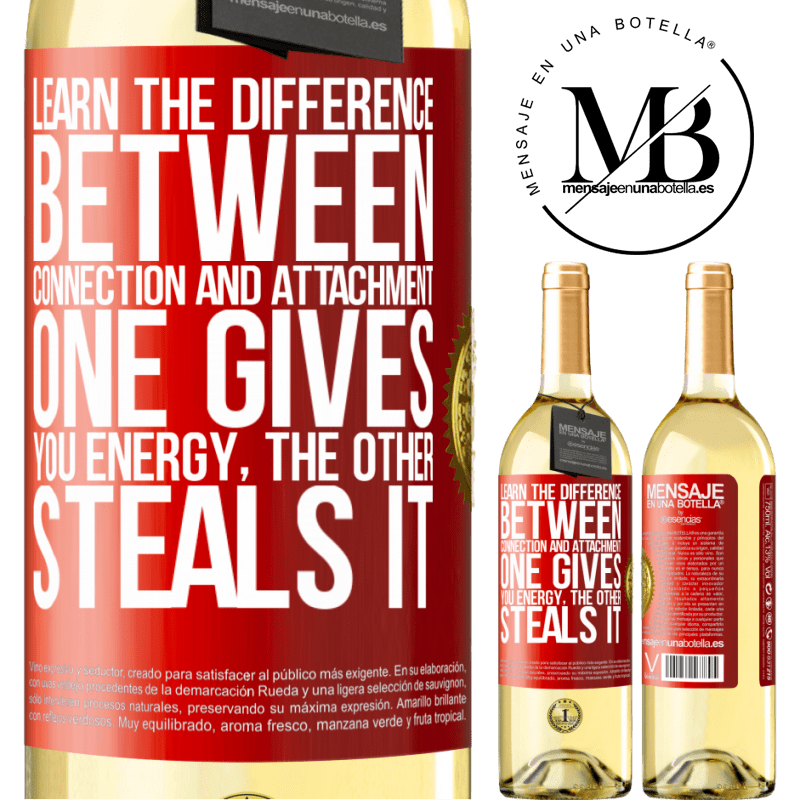 24,95 € Free Shipping | White Wine WHITE Edition Learn the difference between connection and attachment. One gives you energy, the other steals it Red Label. Customizable label Young wine Harvest 2020 Verdejo