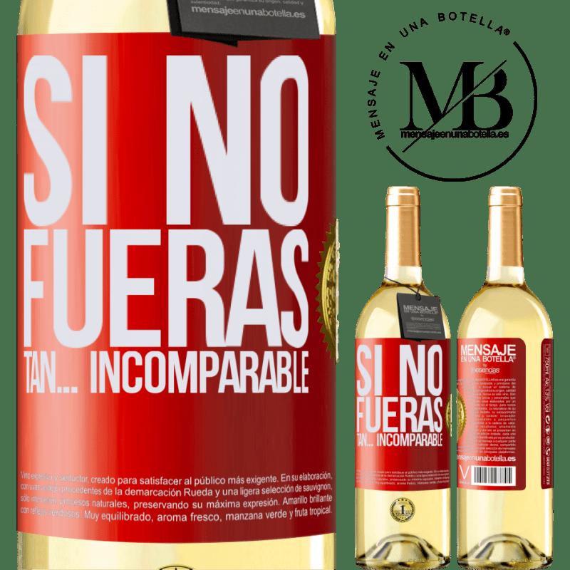 24,95 € Envío gratis | Vino Blanco Edición WHITE Si no fueras tan… incomparable Etiqueta Roja. Etiqueta personalizable Vino joven Cosecha 2020 Verdejo
