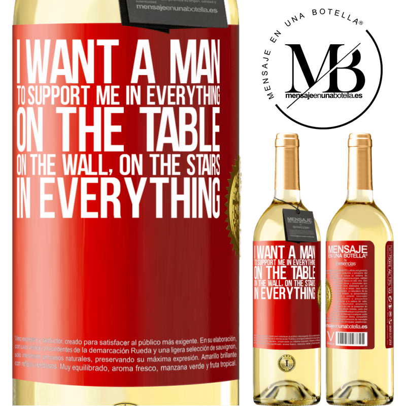 24,95 € Free Shipping | White Wine WHITE Edition I want a man to support me in everything ... On the table, on the wall, on the stairs ... In everything Red Label. Customizable label Young wine Harvest 2020 Verdejo