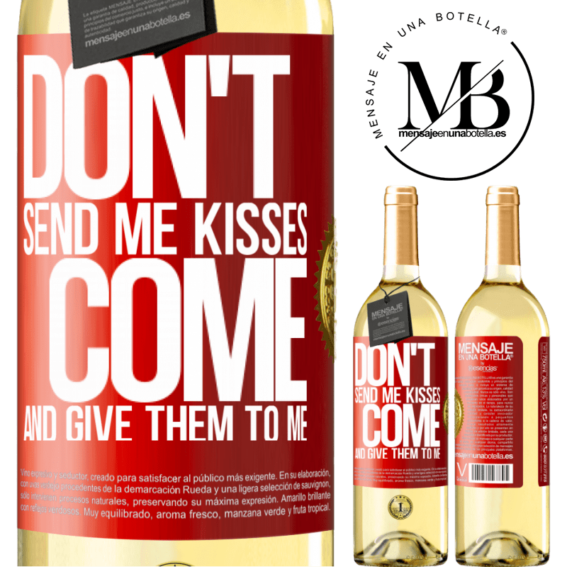 24,95 € Free Shipping | White Wine WHITE Edition Don't send me kisses, you come and give them to me Red Label. Customizable label Young wine Harvest 2020 Verdejo