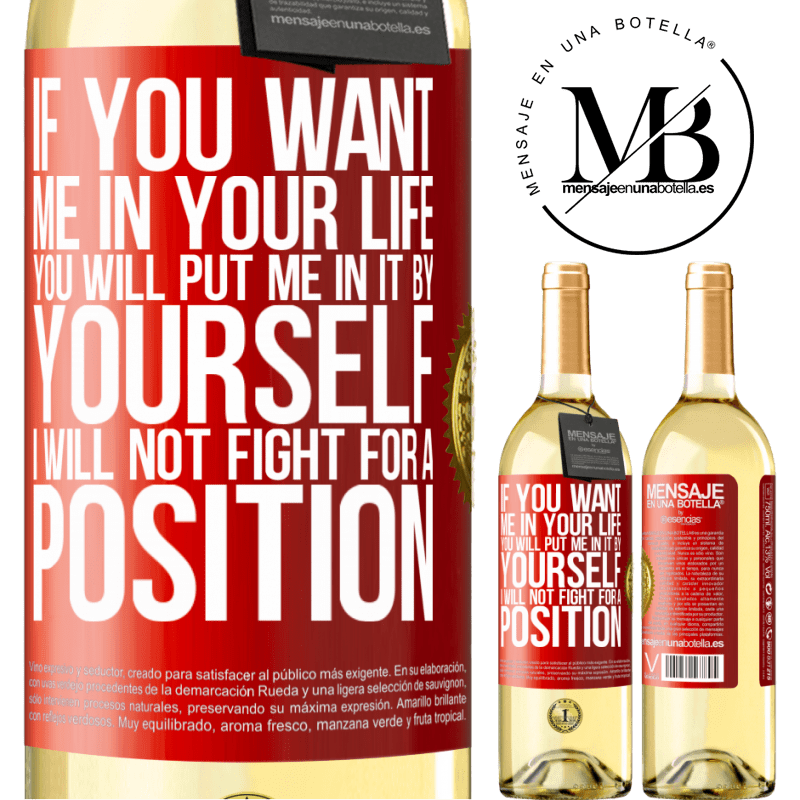 24,95 € Free Shipping | White Wine WHITE Edition If you love me in your life, you will put me in it yourself. I will not fight for a position Red Label. Customizable label Young wine Harvest 2020 Verdejo