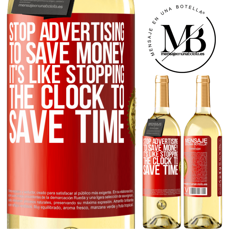 24,95 € Free Shipping | White Wine WHITE Edition Stop advertising to save money, it's like stopping the clock to save time Red Label. Customizable label Young wine Harvest 2020 Verdejo