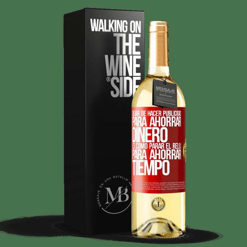 24,95 € Envoi gratuit | Vin blanc Édition WHITE Arrêtez la publicité pour économiser de l'argent, c'est comme arrêter l'horloge pour gagner du temps Étiquette Rouge. Étiquette personnalisable Vin jeune Récolte 2020 Verdejo