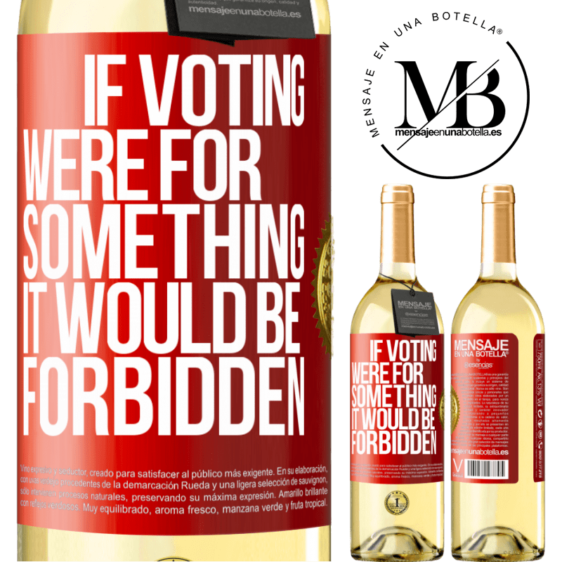 24,95 € Free Shipping | White Wine WHITE Edition If voting were for something it would be forbidden Red Label. Customizable label Young wine Harvest 2020 Verdejo