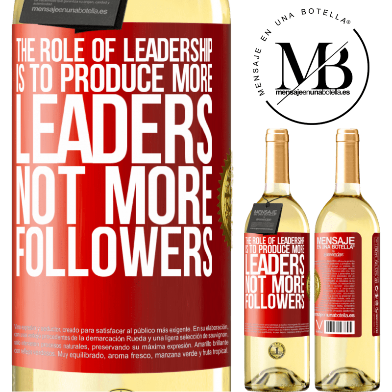 24,95 € Free Shipping   White Wine WHITE Edition The role of leadership is to produce more leaders, not more followers Red Label. Customizable label Young wine Harvest 2020 Verdejo