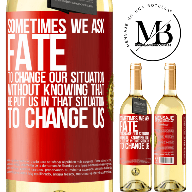 24,95 € Free Shipping | White Wine WHITE Edition Sometimes we ask fate to change our situation without knowing that he put us in that situation, to change us Red Label. Customizable label Young wine Harvest 2020 Verdejo