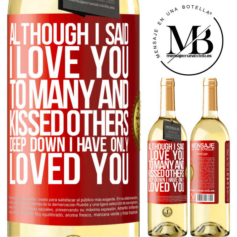 24,95 € Free Shipping   White Wine WHITE Edition Although I said I love you to many and kissed others, deep down I have only loved you Red Label. Customizable label Young wine Harvest 2020 Verdejo